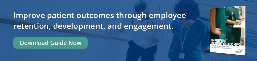 Improving Patient Outcomes Through Employee Retention, Development & Engagement