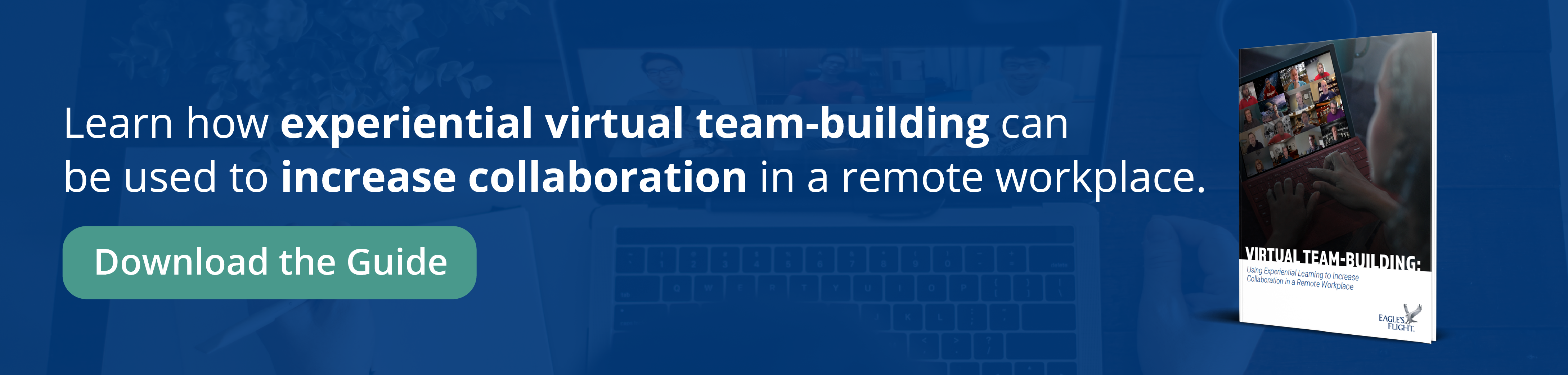 Download Guide: Virtual Team Building: Using Experiential Learning to Increase Collaboration in a Remote Workforce