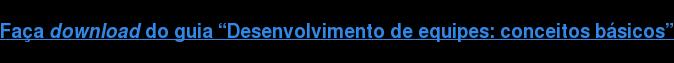 """Façadownloaddo guia """"Desenvolvimento de equipes: conceitos básicos"""""""