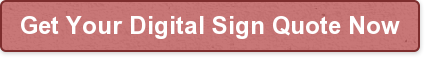 Get Your Digital Sign Quote Now