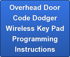 Overhead Door Code Dodger Wireless Key Pad Programming Instructions