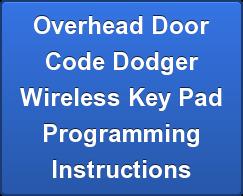 Overhead Door Code Dodger Wireless Key Pad Programming Instructions