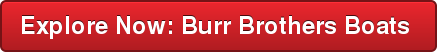 Explore Now: Burr Brothers Boats