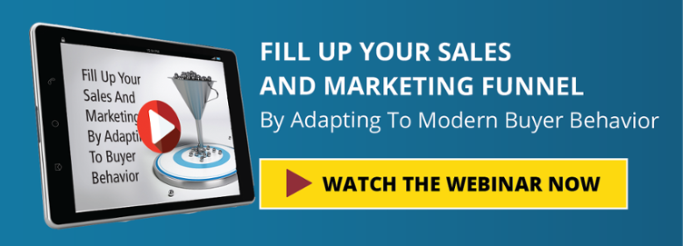 Sales and Marketing Webinar: Fill Up Your Sales And Marketing Funnel By Adapting To Modern Buyer Behavior Wednesday, March 15, 2017
