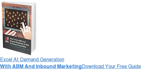 Excel At Demand Generation With ABM And Inbound MarketingDownload Your Free Guide