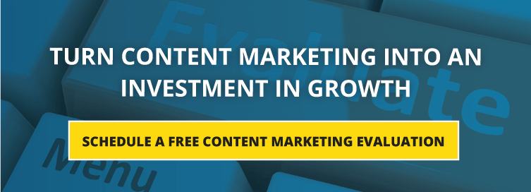 Turn Content Marketing Into An Investment In Growth - Schedule A Free Content Marketing Evaluation