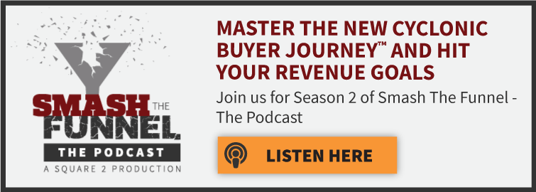 Master The New Cyclonic Buyer Journey And Hit Your Revenue Goals. Join us for Season 2 of Smash The Funnel - The Podcast. Listen Here