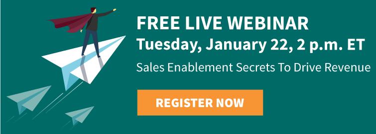 FREE LIVE WEBINAR Tuesday, January 22, 2 p.m. ET Sales Enablement Secrets To  Drive RevenueRegister Now
