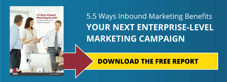 5.5 Ways Inbound Marketing Benefits Your Next Exterprise-Level Marketing Campaign