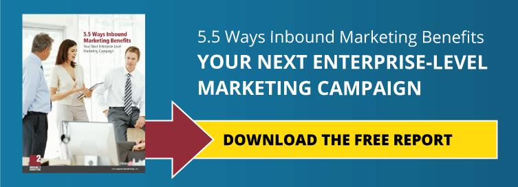 5.5 Ways Inbound Marketing Benefits Your Next Exterprise-Level Marketing Campaign