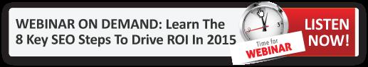 Webinar: Learn The 8 Key SEO Steps To Drive ROI In 2015