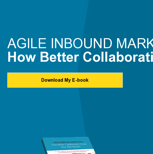 Agile Inbound Marketing: How Better Collaboration Drives A 10x Improvements In  Leads Download My E-book