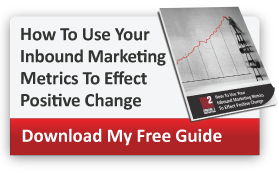 How To Use Your Inbound Marketing Metrics To Effect Positive Change