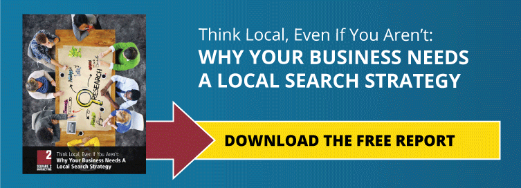 Think Local, Even If You Aren't: Why Your Business Needs A Local Search Strategy