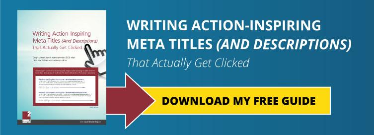 Writing Action-Inspiring Meta Titles (And Descriptions) That Actually Get Clicked: Download My Free Guide