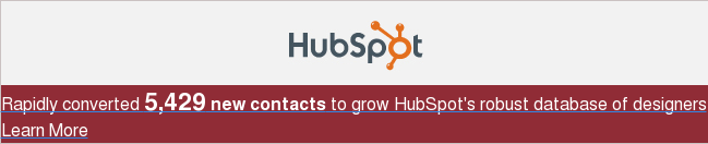 Rapidly converted 5,429 new contacts to grow HubSpot's robust database of  designers Learn More