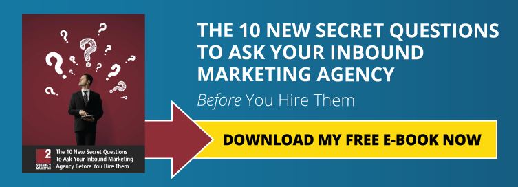 The 10 New Secret Questions To Ask Your Inbound Marketing Agency Before Hiring Them
