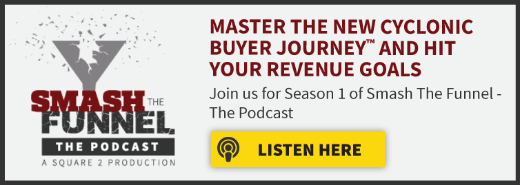 Master The New Cyclonic Buyer Journey And Hit Your Revenue Goals. Join us for Season 1 of Smash The Funnel - The Podcast. Listen Here