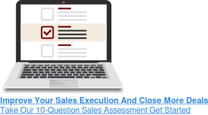 Improve Your Sales Execution And Close More Deals Take Our 10-Question Sales AssessmentGet Started