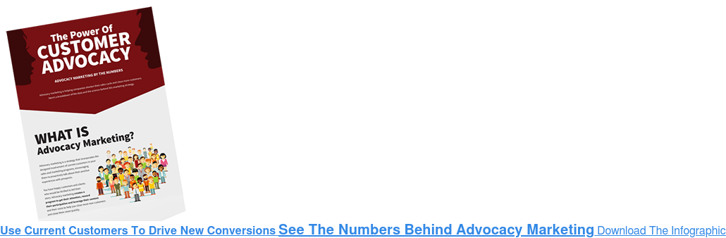 Use Current Customers To Drive New ConversionsSee The Numbers Behind Advocacy  Marketing Download The Infographic