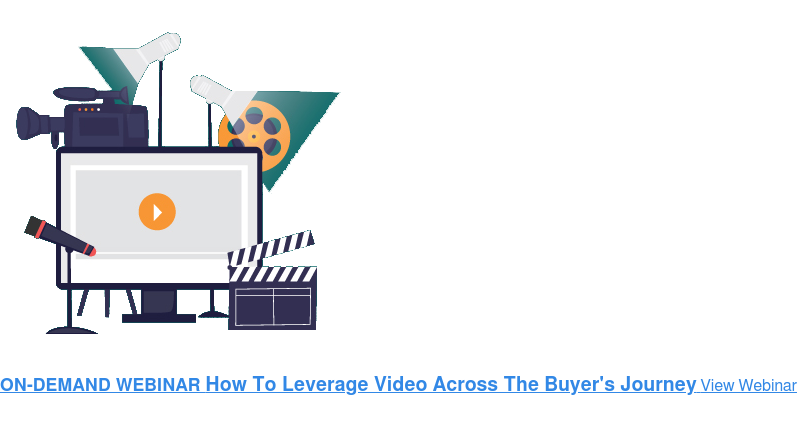 ON-DEMAND WEBINAR How To Leverage Video Across The Buyer's JourneyView Webinar