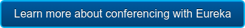 Learn more about conferencing with Eureka