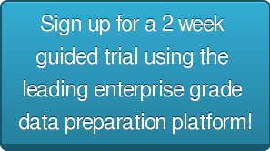 Sign up for a 2 week  guided trial using the  leading enterprise grade  data preparation platform!