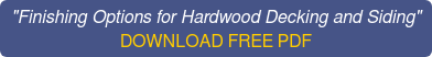 """""""Finishing Options for Hardwood Decking and Siding"""" DOWNLOAD FREE PDF"""