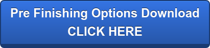 Pre Finishing Options Download CLICK HERE