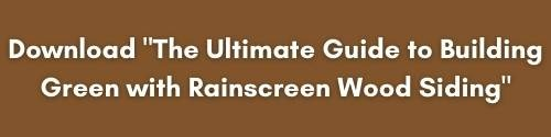 "Download ""The Ultimate Guide to Building Green with Rainscreen Wood Siding"""