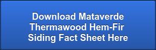 Download Mataverde  Thermawood Hem-Fir Siding Fact Sheet Here