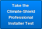 Take the  Climate-Shield Professional Installer Test