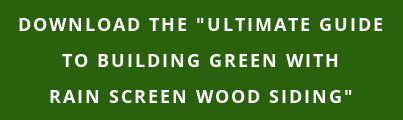 """Download the """"Ultimate Guide to Building Green with  Rain Screen Wood Siding"""""""