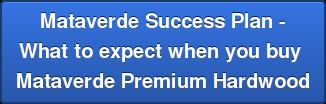 Mataverde Success Plan \u002DWhat to expect when you buy Mataverde Premium Hardwood