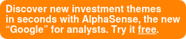 "Discover new investment themes in seconds with AlphaSense, the new ""Google"" for analysts. Try it free."