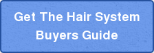Get The Hair System Buyers Guide