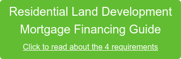 Residential Land Development Mortgage Financing Guide Click to read about the 4 requirements
