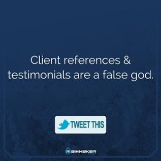 Client references and testimonials are a false god