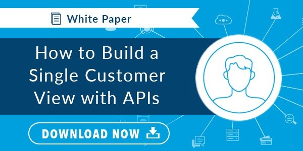 Build a Single Customer View with APIs