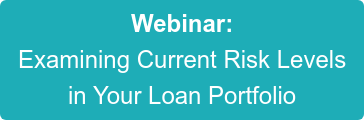 Webinar: Examining Current Risk Levels in Your Loan Portfolio