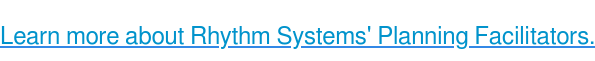 Learn more about Rhythm Systems' Planning Facilitators.