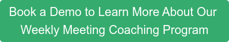 Book a Demo to Learn More About Our Weekly Meeting Coaching Program