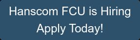 Hanscom FCU is Hiring Apply Today!