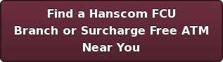 Find a Hanscom FCU Branch or Surcharge Free ATM Near You