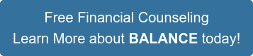 Free Financial Counseling Learn More about BALANCE today!