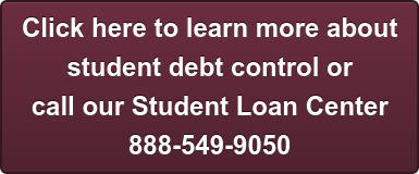 Click here to learn more about  student debt controlor  call our Student Loan Center 888-549-9050