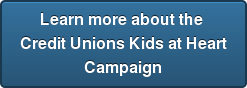 Learn more about the  Credit Unions Kids at Heart Campaign
