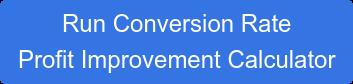 Run Conversion Rate  Profit Improvement Calculator