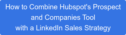How to Combine Hubspot's Prospect  and Companies Tool  with a LinkedIn Sales Strategy