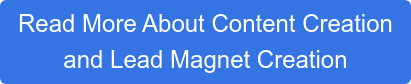 Read More About Content Creation and Lead Magnet Creation